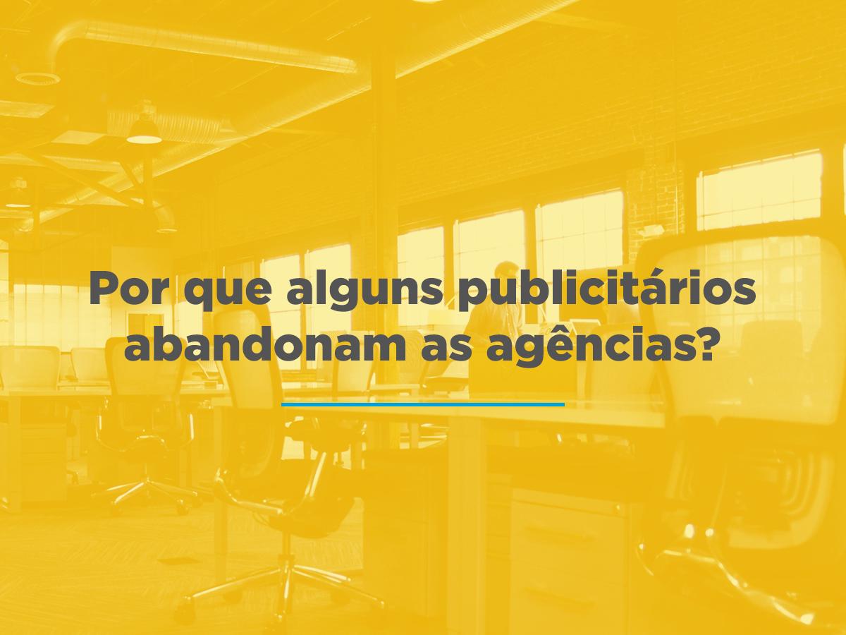 """Imagem de um escritório vazio com texto sobreposto: """"Por que alguns publicitários abandonam as agências?"""""""