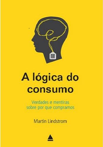 Livro a lógica do consumo Martin Lindstrom