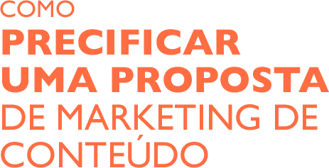Como precificar uma proposta de Marketing de Conteúdo